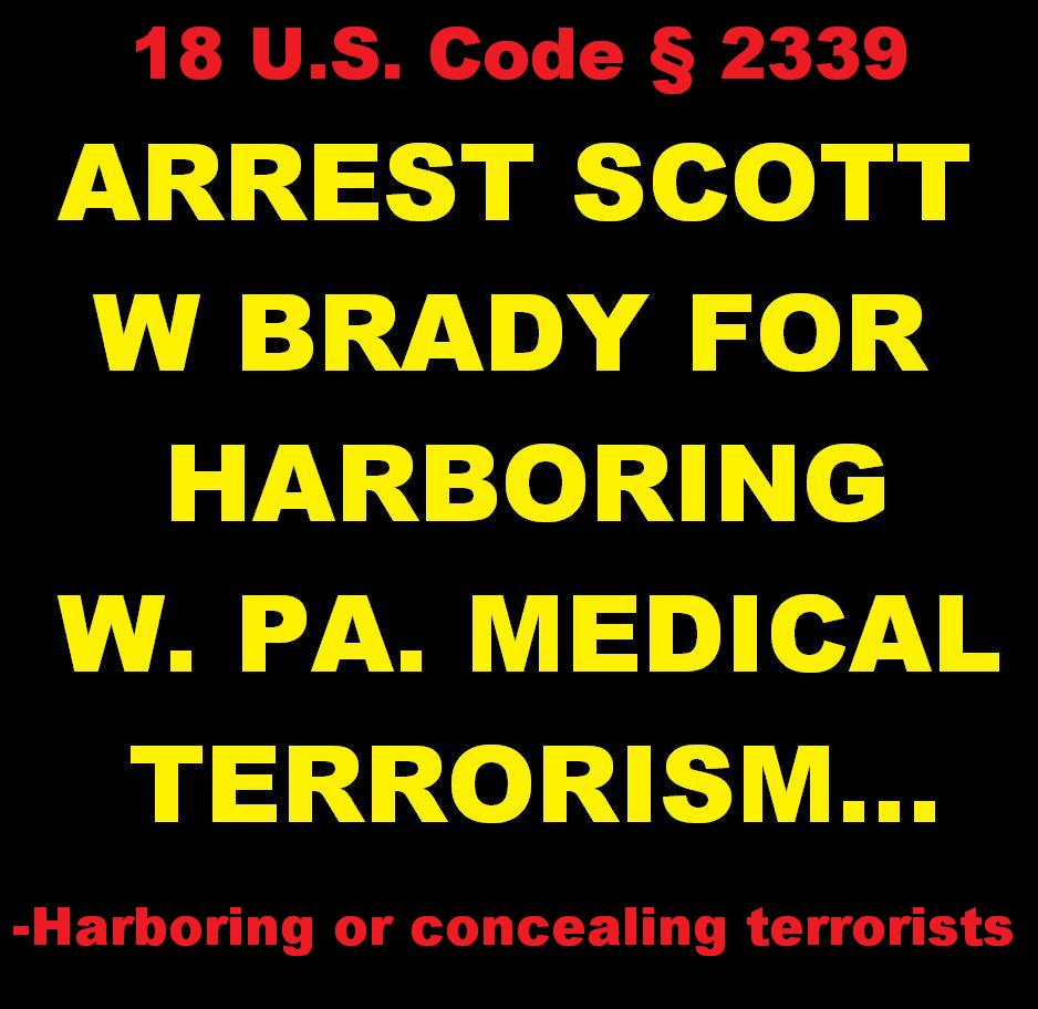 arrest scott w brady for harboring medical terrorists of western pennsylvania   arrest ahn